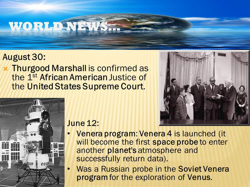 August 30: Thurgood Marshall is confirmed as the 1 st African American Justice of the United States Supreme Court. June 12: Venera program: Venera 4 i
