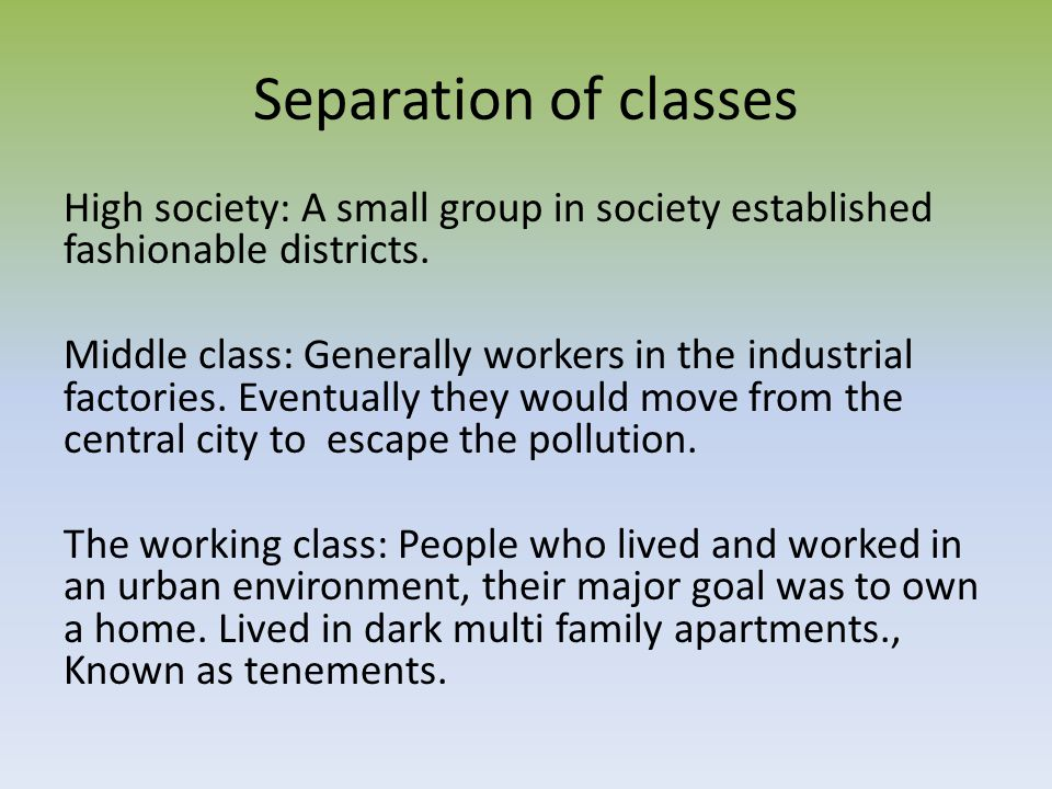 Separation of classes High society: A small group in society established fashionable districts. Middle class: Generally workers in the industrial fact