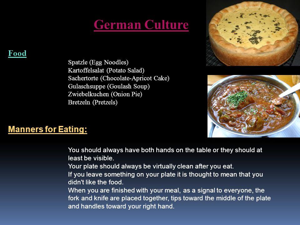 German Culture Food Spatzle (Egg Noodles) Kartoffelsalat (Potato Salad) Sachertorte (Chocolate-Apricot Cake) Gulaschsuppe (Goulash Soup) Zwiebelkuchen