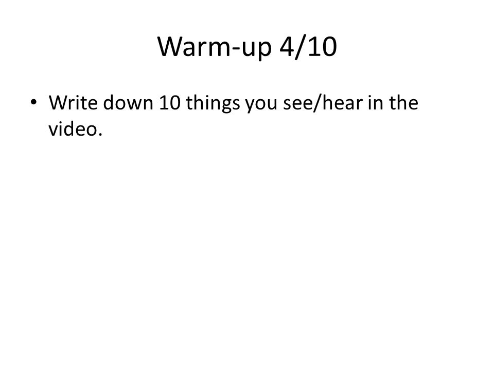 Warm-up 4/10 Write down 10 things you see/hear in the video.
