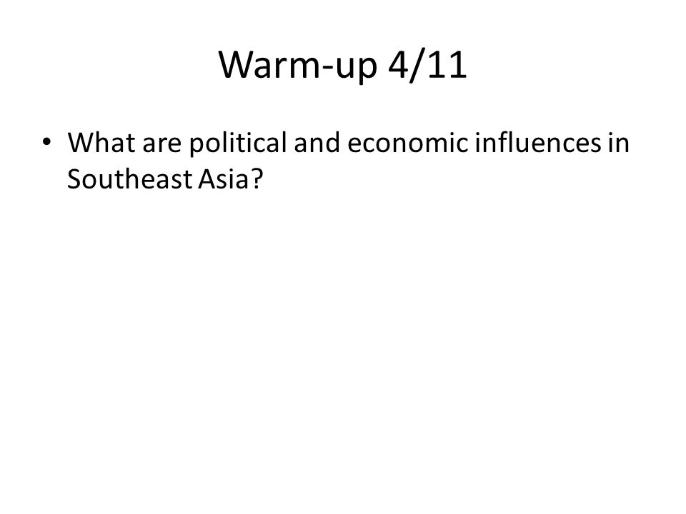 Warm-up 4/11 What are political and economic influences in Southeast Asia?
