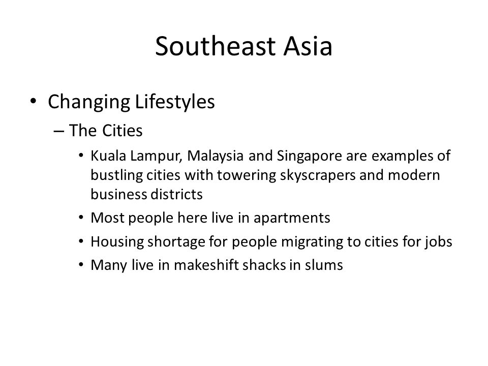 Southeast Asia Changing Lifestyles – The Cities Kuala Lampur, Malaysia and Singapore are examples of bustling cities with towering skyscrapers and mod