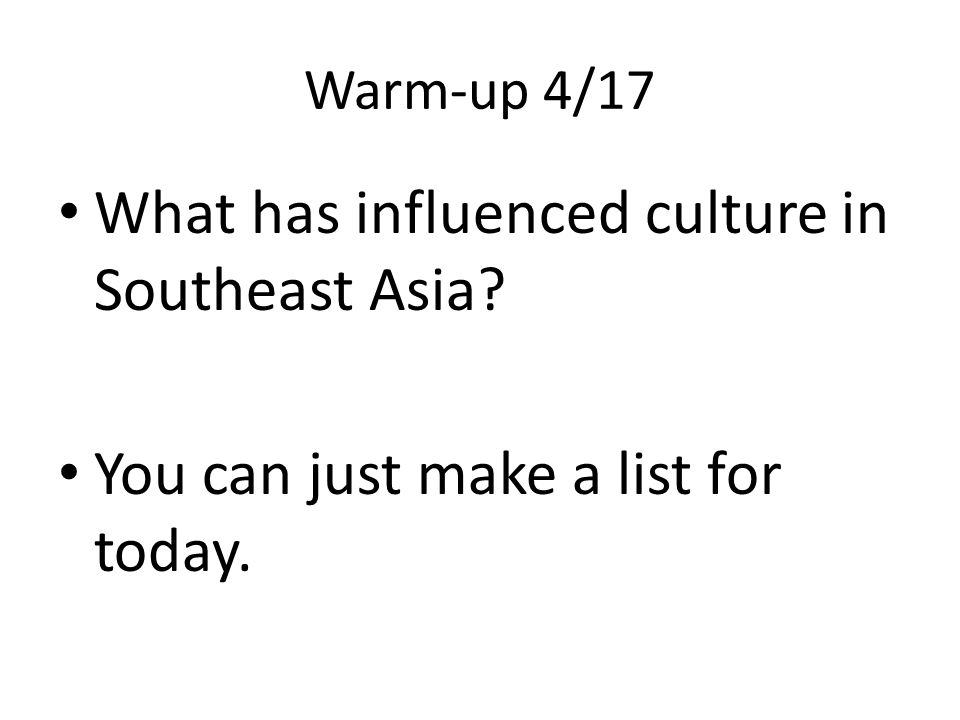 Warm-up 4/17 What has influenced culture in Southeast Asia? You can just make a list for today.