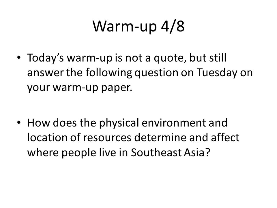 Warm-up 4/8 Todays warm-up is not a quote, but still answer the following question on Tuesday on your warm-up paper. How does the physical environment