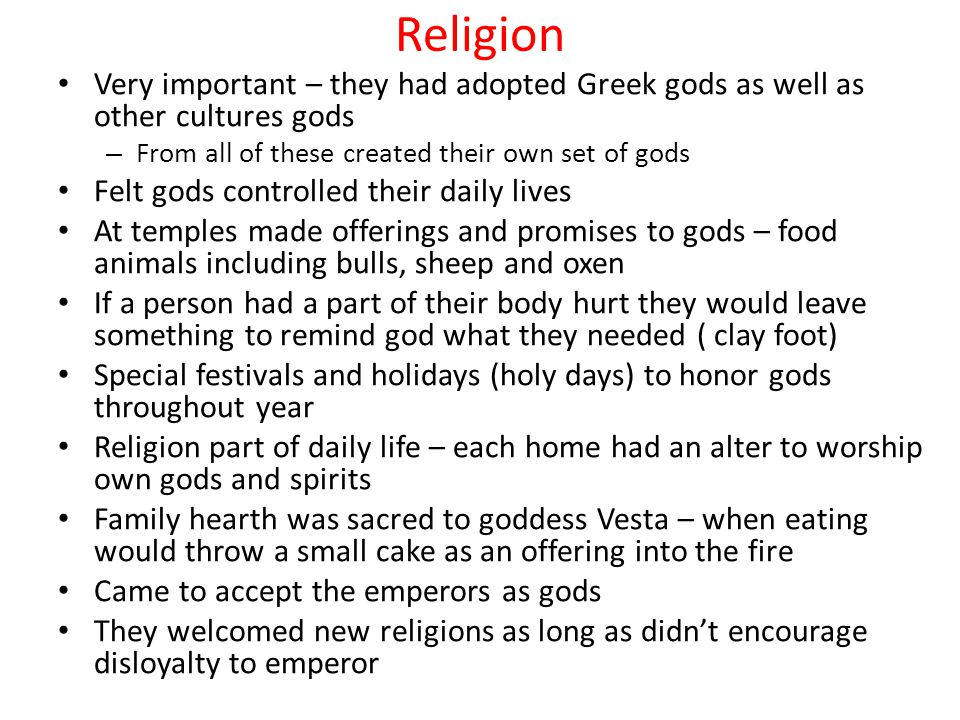 Religion Very important – they had adopted Greek gods as well as other cultures gods – From all of these created their own set of gods Felt gods contr