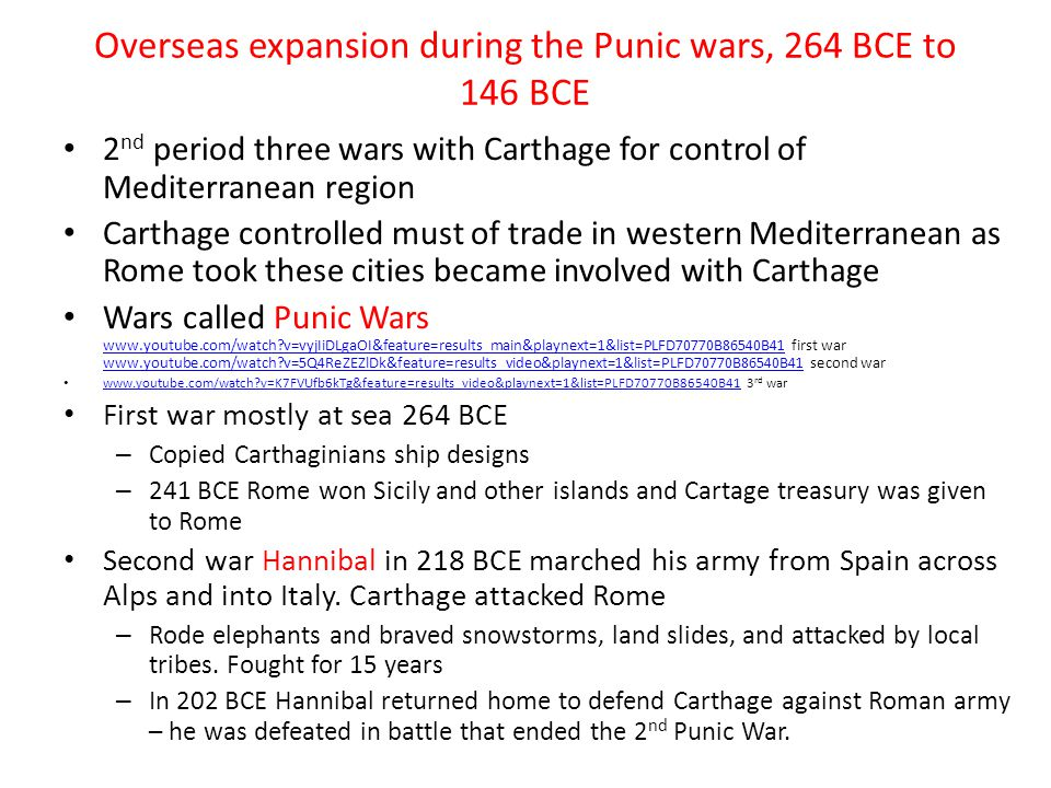 Overseas expansion during the Punic wars, 264 BCE to 146 BCE 2 nd period three wars with Carthage for control of Mediterranean region Carthage control