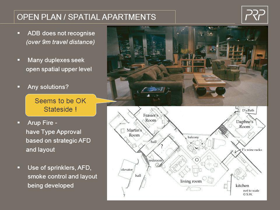 OPEN PLAN / SPATIAL APARTMENTS ADB does not recognise (over 9m travel distance) Many duplexes seek open spatial upper level Any solutions? Arup Fire -