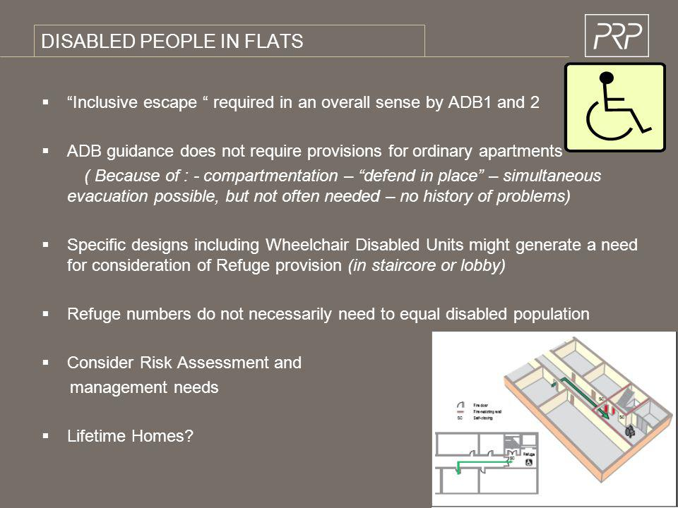 DISABLED PEOPLE IN FLATS Inclusive escape required in an overall sense by ADB1 and 2 ADB guidance does not require provisions for ordinary apartments