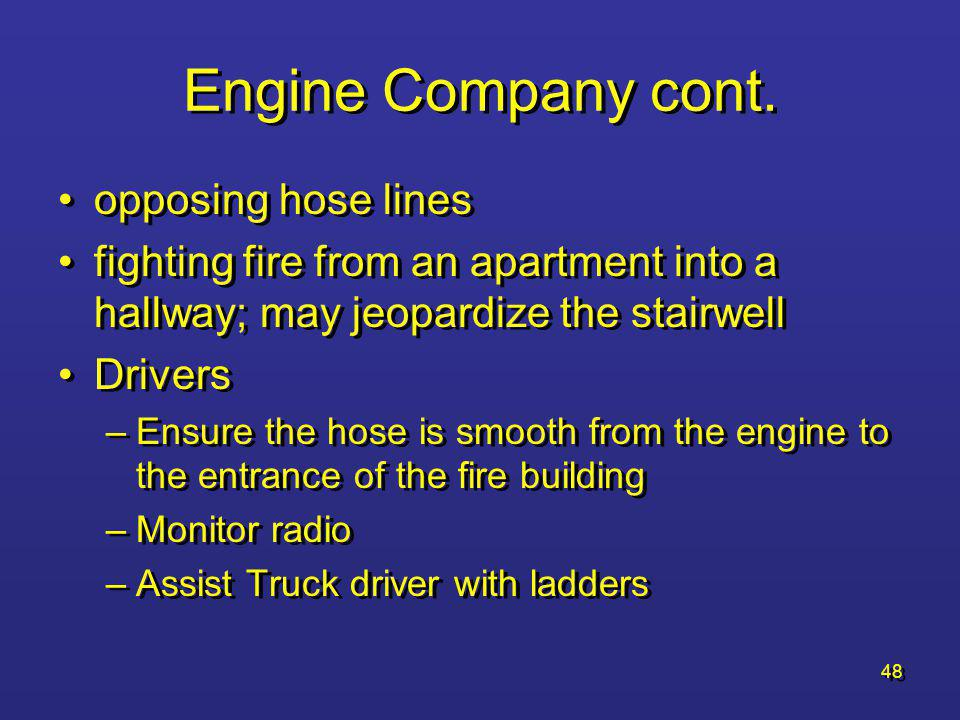47 Engine Company cont. Hose line placement –1 st line –2 nd line –3 rd line –4 th line Lines 3 and 4 –consider another way into the building (ladder