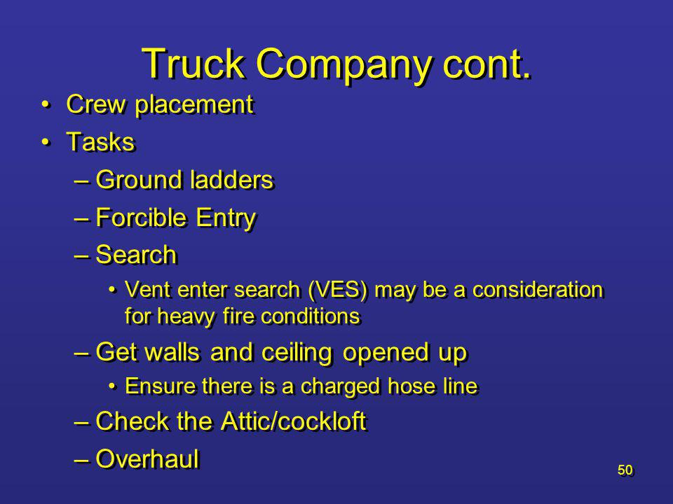 49 Truck Company Placement on the fire ground –Type of apparatus TDA (tiller) Rear mount Stick Rear mount Tower Mid-Ship Tower Placement on the fire ground –Type of apparatus TDA (tiller) Rear mount Stick Rear mount Tower Mid-Ship Tower