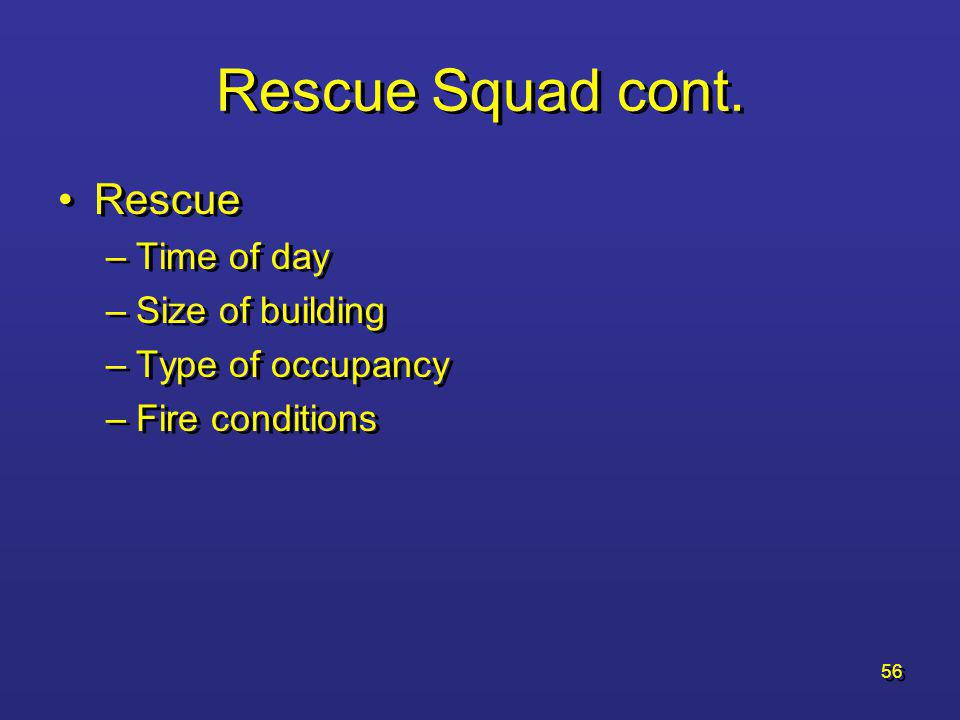55 Rescue Squad cont. Size Up –Same as Engine and Truck Bring the proper tools (all the time) –Open walls and ceilings –Windows –Doors Size Up –Same a