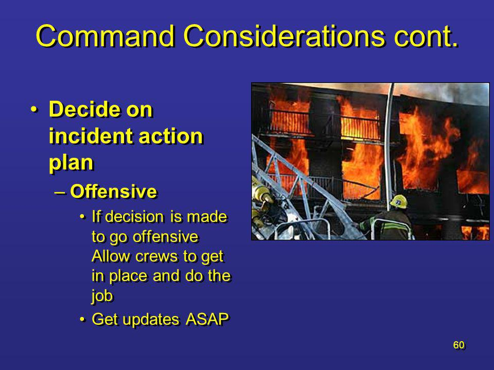 59 Command Considerations Establish Command –Ensure PSCC announces your command and location Utilize Site maps or preplans –Get them from your stations in your Batt.