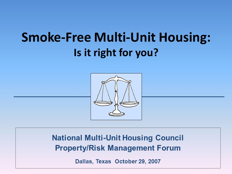 HUD Legal Opinion HUD Legal Counsel letter of July, 2003 states that apartment owners are free under federal law to make their buildings totally smoke-free, so long as they grandfather current residents who are smokers.