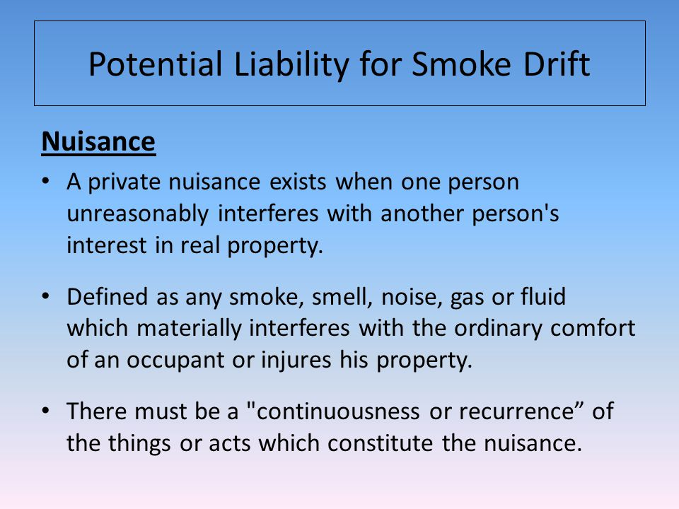 Nuisance A private nuisance exists when one person unreasonably interferes with another person s interest in real property.