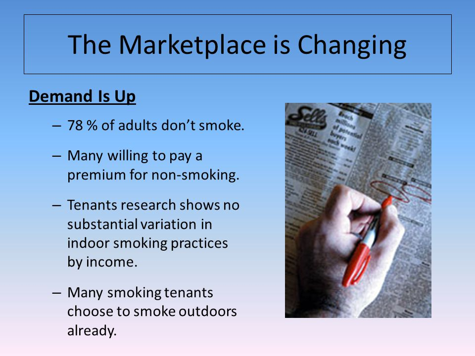 The Marketplace is Changing Demand Is Up – 78 % of adults dont smoke.