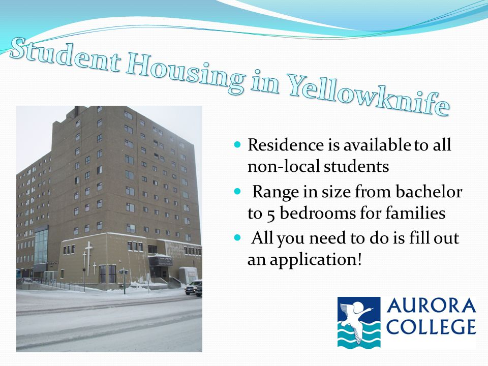 Residence is available to all non-local students Range in size from bachelor to 5 bedrooms for families All you need to do is fill out an application!