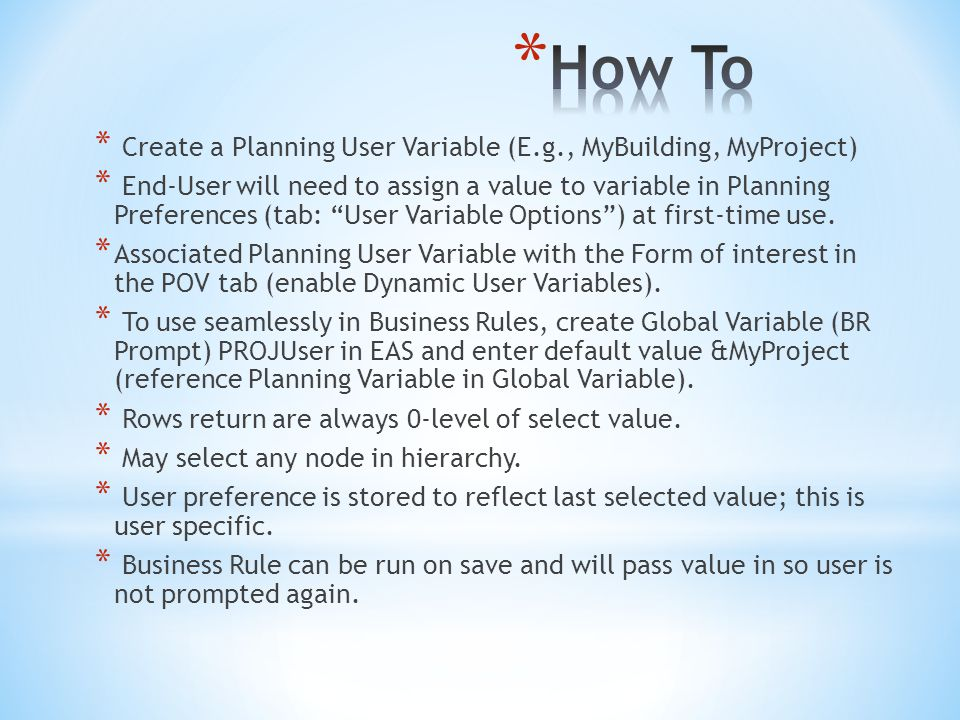 * Create a Planning User Variable (E.g., MyBuilding, MyProject) * End-User will need to assign a value to variable in Planning Preferences (tab: User