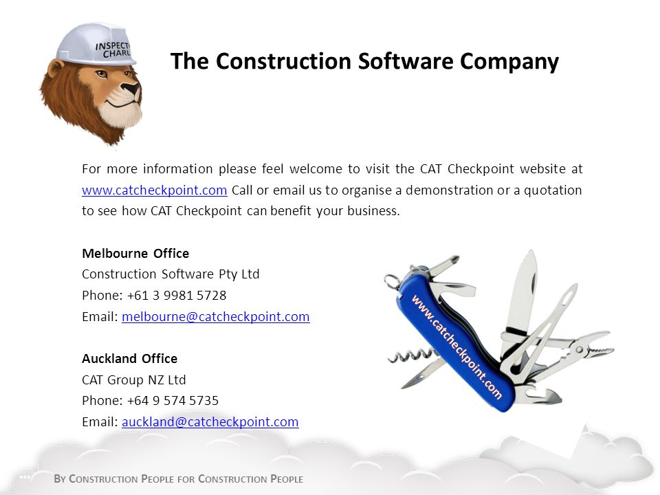 B Y C ONSTRUCTION P EOPLE FOR C ONSTRUCTION P EOPLE For more information please feel welcome to visit the CAT Checkpoint website at www.catcheckpoint.com Call or email us to organise a demonstration or a quotation to see how CAT Checkpoint can benefit your business.