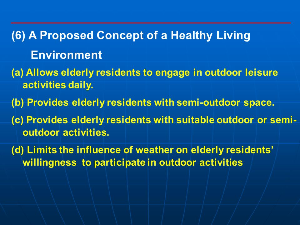 (6) A Proposed Concept of a Healthy Living Environment (a) Allows elderly residents to engage in outdoor leisure activities daily.