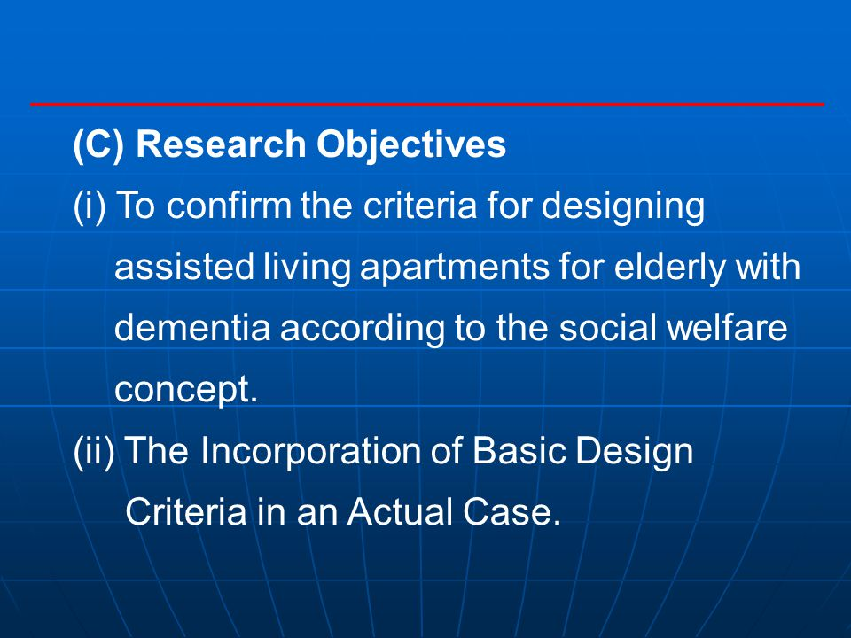 (C) Research Objectives (i) To confirm the criteria for designing assisted living apartments for elderly with dementia according to the social welfare concept.