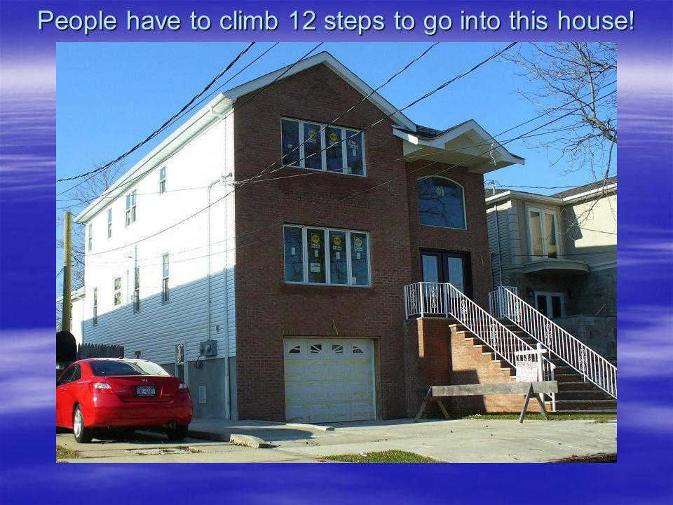 People have to climb 12 steps to go into this house!