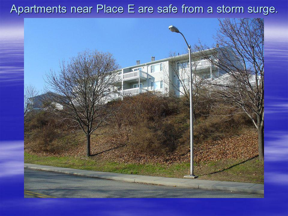 Apartments near Place E are safe from a storm surge.