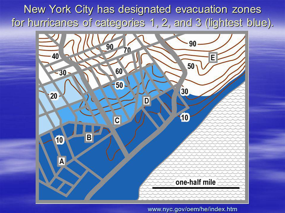 New York City has designated evacuation zones for hurricanes of categories 1, 2, and 3 (lightest blue). www.nyc.gov/oem/he/index.htm