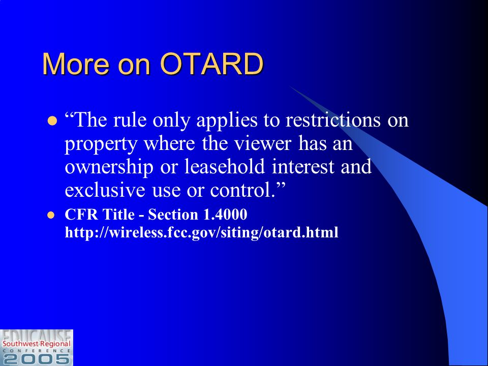 Over The Air Reception Devices - OTARD Restrictions on Antenna Placement Effective January 22, 1999, the Commission amended the rule so that it also applies to rental property where the renter has an exclusive use area, such as a balcony or patio.