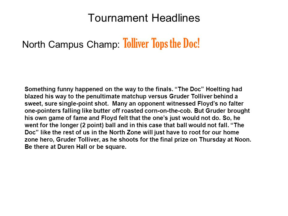 North Campus Champ: Tolliver Tops the Doc! Tournament Headlines Something funny happened on the way to the finals. The Doc Hoelting had blazed his way