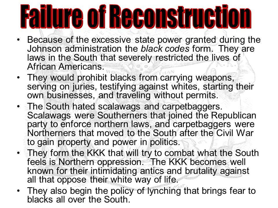 Because of the excessive state power granted during the Johnson administration the black codes form.