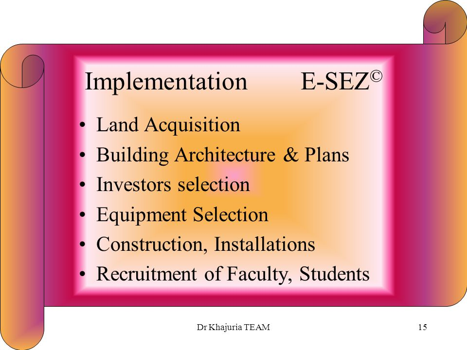 Dr Khajuria TEAM14 Project Plan E-SEZ © Feasibility Study by TEAM Education Plan by TEAM Networking by TEAM Applications by TEAM Government Permission