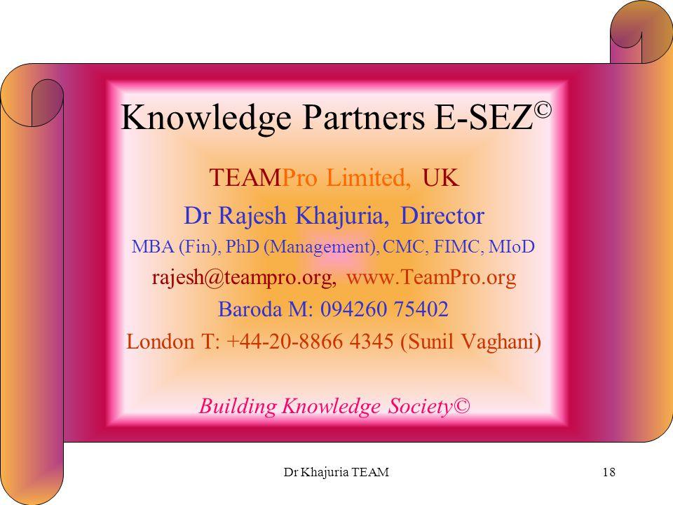 Dr Khajuria TEAM17 TEAMPro Services E-SEZ © Project Planning –Feasibility Report –Fund Raising (Loans, Endowments) Permissions for SEZ, Academics Acad