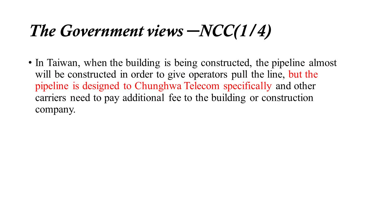 The Government views NCC(1/4) In Taiwan, when the building is being constructed, the pipeline almost will be constructed in order to give operators pu