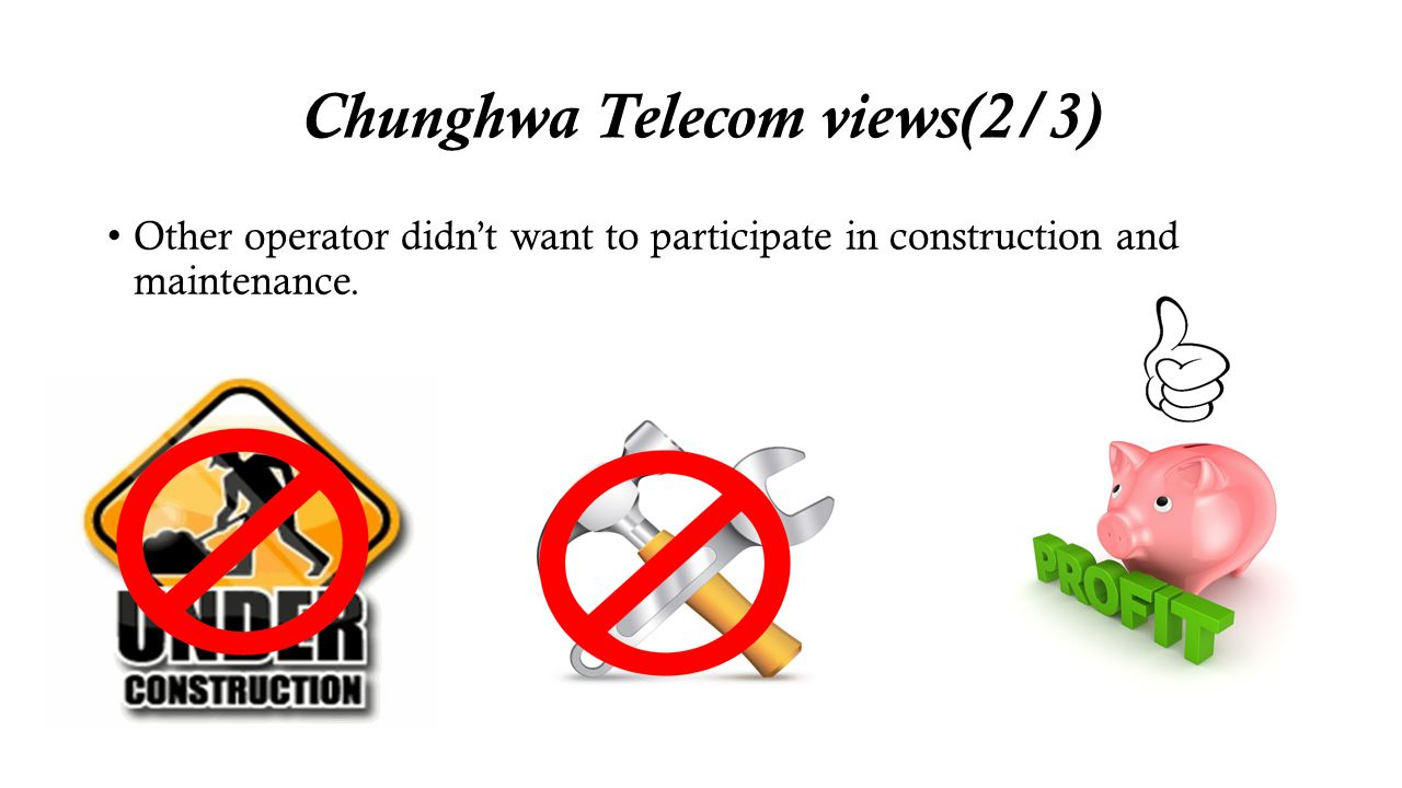 Chunghwa Telecom views(2/3) Other operator didnt want to participate in construction and maintenance.