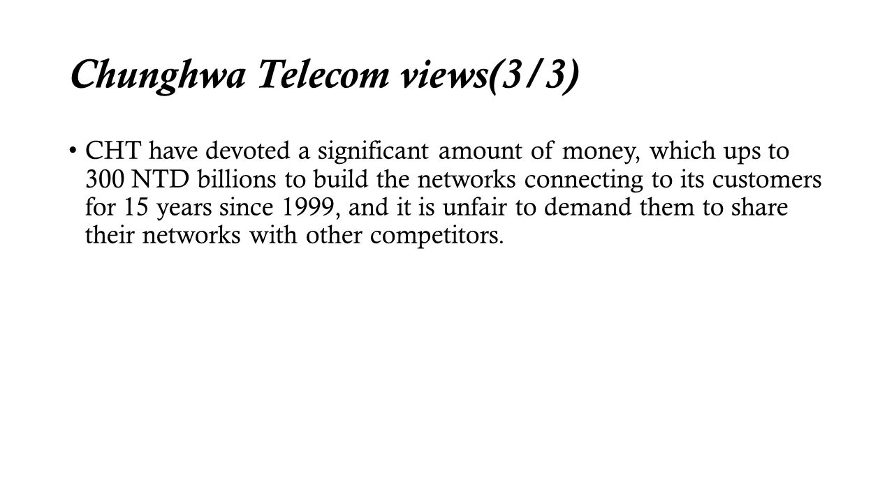 Chunghwa Telecom views(3/3) CHT have devoted a significant amount of money, which ups to 300 NTD billions to build the networks connecting to its cust