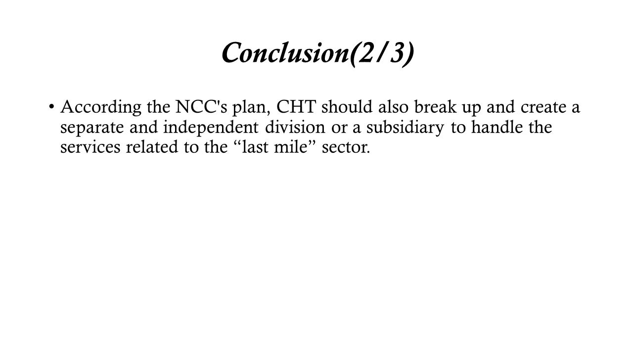 Conclusion(2/3) According the NCC's plan, CHT should also break up and create a separate and independent division or a subsidiary to handle the servic