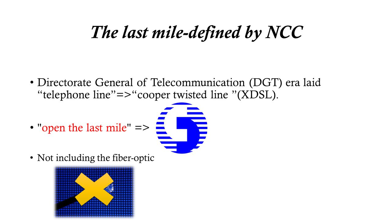 The last mile-defined by NCC Directorate General of Telecommunication (DGT) era laid telephone line=>cooper twisted line (XDSL).