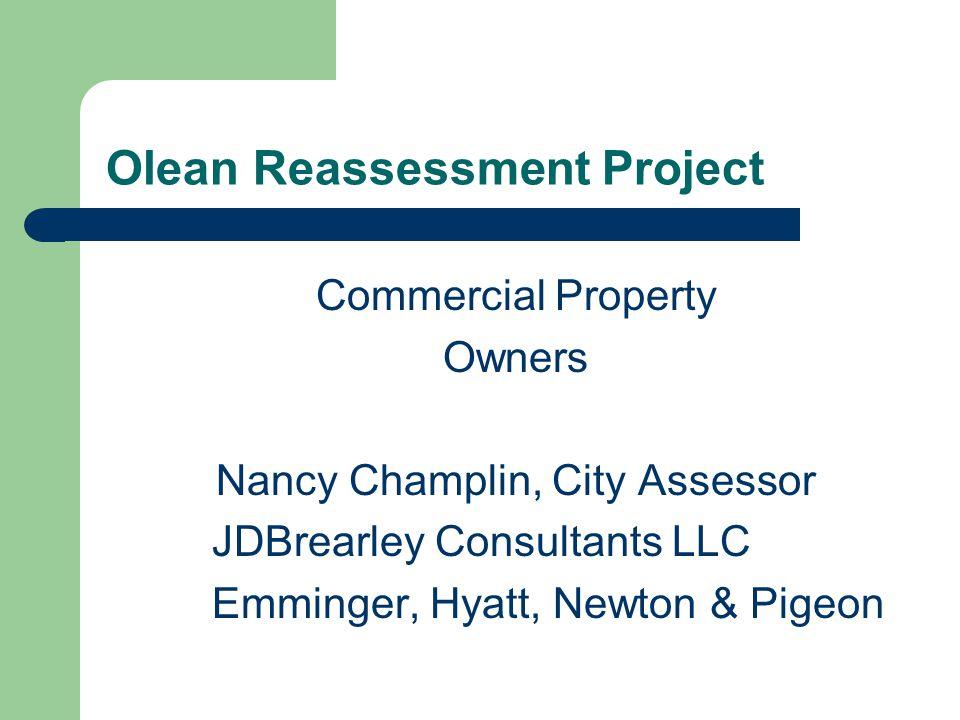 Olean Reassessment Project Commercial Property Owners Nancy Champlin, City Assessor JDBrearley Consultants LLC Emminger, Hyatt, Newton & Pigeon