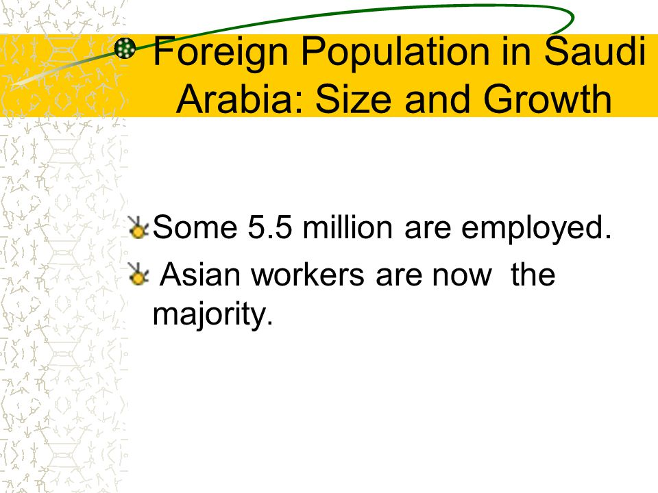 Foreign Population in Saudi Arabia: Size and Growth Some 5.5 million are employed.