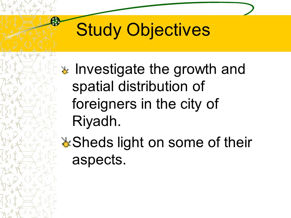 Study Objectives Investigate the growth and spatial distribution of foreigners in the city of Riyadh.