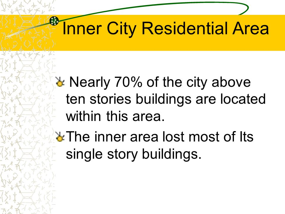 Inner City Residential Area Nearly 70% of the city above ten stories buildings are located within this area.