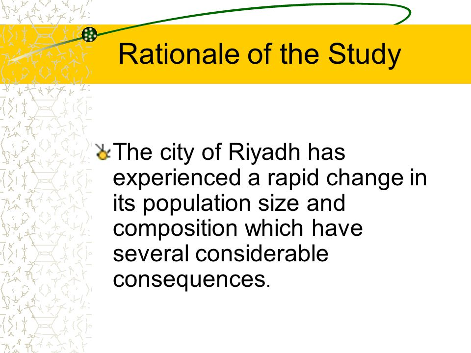Rationale of the Study The city of Riyadh has experienced a rapid change in its population size and composition which have several considerable consequences.