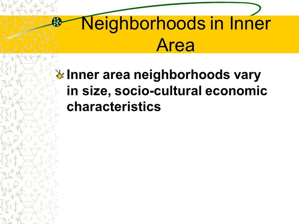Neighborhoods in Inner Area Inner area neighborhoods vary in size, socio-cultural economic characteristics