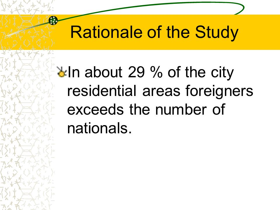 Rationale of the Study In about 29 % of the city residential areas foreigners exceeds the number of nationals.