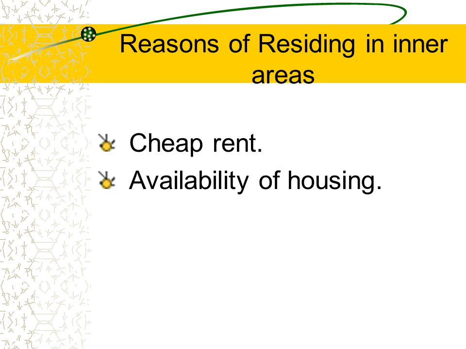 Reasons of Residing in inner areas Cheap rent. Availability of housing.