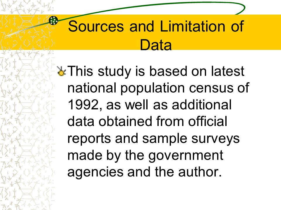 Sources and Limitation of Data This study is based on latest national population census of 1992, as well as additional data obtained from official reports and sample surveys made by the government agencies and the author.
