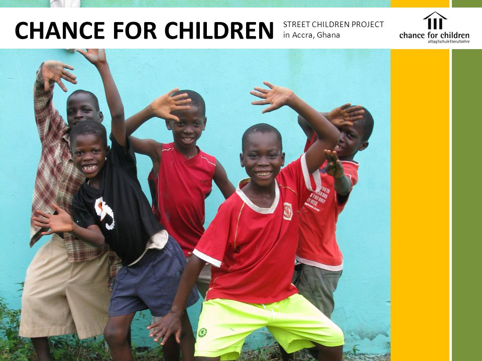 CHANCE FOR CHILDREN STREET CHILDREN PROJECT in Accra, Ghana