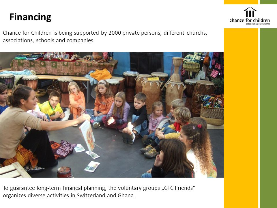 Financing Chance for Children is being supported by 2000 private persons, different churchs, associations, schools and companies. To guarantee long-te