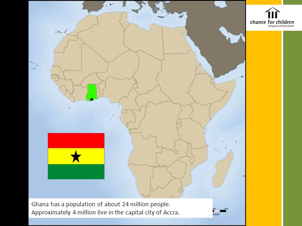Ghana has a population of about 24 million people.
