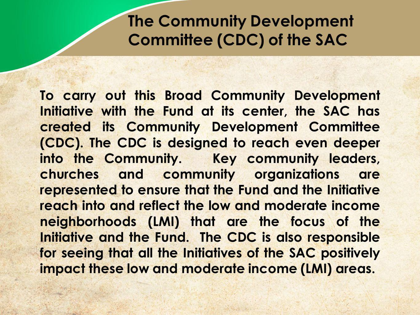 To carry out this Broad Community Development Initiative with the Fund at its center, the SAC has created its Community Development Committee (CDC).